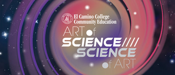 Art of Science/Science of Art - Special Events - Courses - El Camino College Community Education